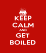 KEEP CALM AND GET BOILED - Personalised Poster A4 size