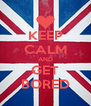 KEEP CALM AND GET BORED - Personalised Poster A4 size