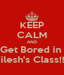 KEEP CALM AND Get Bored in  Nilesh's Class!!!! - Personalised Poster A4 size