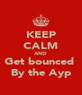 KEEP CALM AND Get bounced  By the Ayp - Personalised Poster A4 size