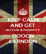 KEEP CALM AND GET BOYCIE & HUGHFFY DOOON LARNDON - Personalised Poster A4 size