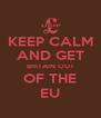 KEEP CALM AND GET BRITAIN OUT OF THE EU - Personalised Poster A4 size