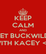 KEEP CALM AND GET BUCKWILD  WITH KACEY <3 - Personalised Poster A4 size
