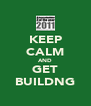 KEEP CALM AND GET BUILDNG - Personalised Poster A4 size