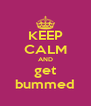 KEEP CALM AND get bummed - Personalised Poster A4 size