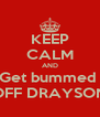 KEEP CALM AND Get bummed  OFF DRAYSON - Personalised Poster A4 size