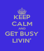 KEEP CALM AND GET BUSY LIVIN' - Personalised Poster A4 size