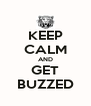 KEEP CALM AND GET BUZZED - Personalised Poster A4 size