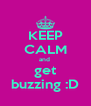 KEEP CALM and  get buzzing :D - Personalised Poster A4 size