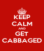 KEEP CALM AND GET CABBAGED - Personalised Poster A4 size