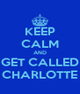 KEEP CALM AND GET CALLED CHARLOTTE - Personalised Poster A4 size