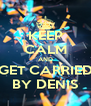 KEEP CALM AND GET CARRIED BY DENIS - Personalised Poster A4 size
