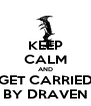 KEEP CALM AND GET CARRIED BY DRAVEN - Personalised Poster A4 size