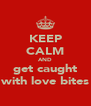 KEEP CALM AND get caught with love bites - Personalised Poster A4 size