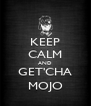 KEEP CALM AND GET'CHA MOJO - Personalised Poster A4 size