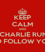 KEEP CALM AND GET CHARLIE RUNDLE TO FOLLOW YOU - Personalised Poster A4 size