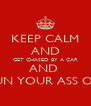 KEEP CALM AND GET CHASED BY A CAR AND  RUN YOUR ASS OFF - Personalised Poster A4 size