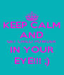 KEEP CALM AND GET CHILLI POWDER IN YOUR EYE!!! ;) - Personalised Poster A4 size