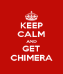 KEEP CALM AND GET CHIMERA - Personalised Poster A4 size