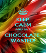KEEP CALM AND GET CHOCOLATE  WASTED! - Personalised Poster A4 size