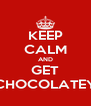 KEEP CALM AND GET CHOCOLATEY - Personalised Poster A4 size