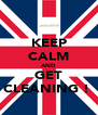 KEEP CALM AND GET CLEANING !  - Personalised Poster A4 size