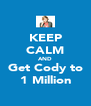 KEEP CALM AND Get Cody to 1 Million - Personalised Poster A4 size