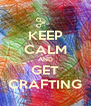 KEEP CALM AND GET CRAFTING - Personalised Poster A4 size