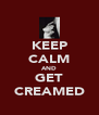 KEEP CALM AND GET CREAMED - Personalised Poster A4 size