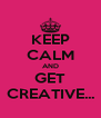 KEEP CALM AND GET CREATIVE... - Personalised Poster A4 size