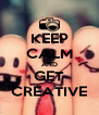 KEEP CALM AND GET CREATIVE - Personalised Poster A4 size