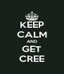 KEEP CALM AND GET CREE - Personalised Poster A4 size