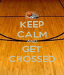 KEEP CALM AND GET CROSSED - Personalised Poster A4 size