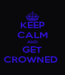KEEP CALM AND GET CROWNED  - Personalised Poster A4 size