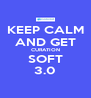 KEEP CALM AND GET CURATION SOFT 3.0 - Personalised Poster A4 size