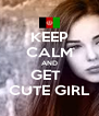 KEEP CALM AND GET   CUTE GIRL - Personalised Poster A4 size