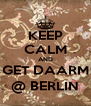 KEEP CALM AND GET DAARM @ BERLIN - Personalised Poster A4 size