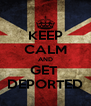 KEEP CALM AND GET  DEPORTED - Personalised Poster A4 size