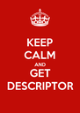 KEEP CALM AND GET DESCRIPTOR - Personalised Poster A4 size