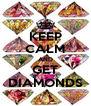 KEEP CALM AND GET DIAMONDS - Personalised Poster A4 size