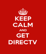 KEEP CALM AND GET DIRECTV - Personalised Poster A4 size