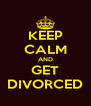KEEP CALM AND GET DIVORCED - Personalised Poster A4 size