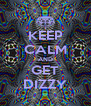 KEEP CALM AND GET DIZZY - Personalised Poster A4 size