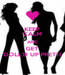 KEEP CALM AND GET DOLL'D UP PRETTI - Personalised Poster A4 size