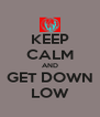 KEEP CALM AND GET DOWN LOW - Personalised Poster A4 size