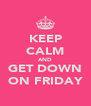 KEEP CALM AND GET DOWN ON FRIDAY - Personalised Poster A4 size