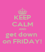 KEEP CALM AND get down  on FRIDAY! - Personalised Poster A4 size