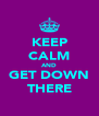 KEEP CALM AND GET DOWN THERE - Personalised Poster A4 size