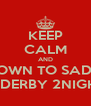 KEEP CALM AND GET DOWN TO SADDLERS IN DERBY 2NIGHT! - Personalised Poster A4 size