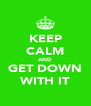 KEEP CALM AND GET DOWN WITH IT - Personalised Poster A4 size